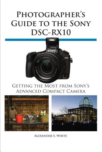 photographer s guide to the sony dsc rx10 iv getting the most from sony s advanced digital books quot photographer s guide to the sony dsc rx10