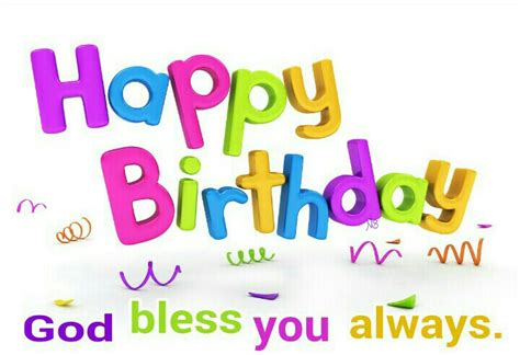 Happy Birthday God Bless You Quotes Happy Birthday God Bless You Always Happy Birthday To