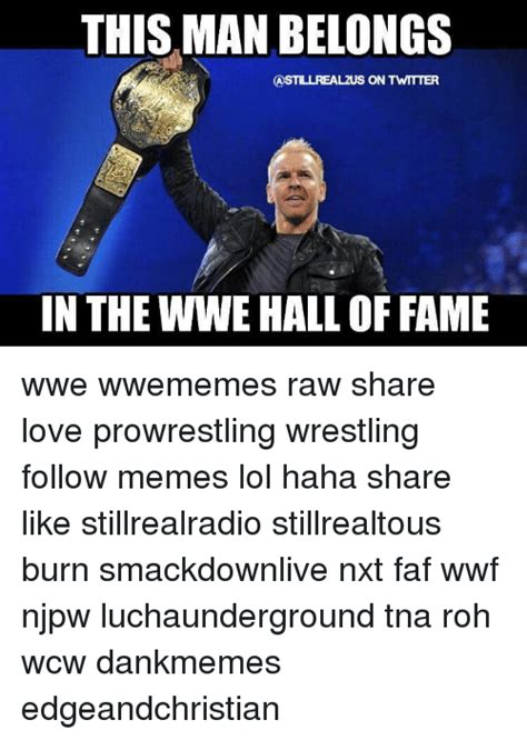 Meme Hall Of Fame - this man belongs castillrealzus on twttter in the wwe hall