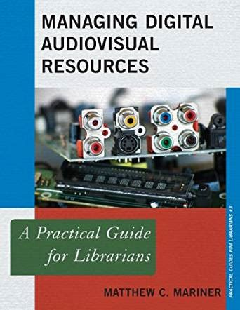 makerspaces a practical guide for librarians practical guides for librarians books managing digital audiovisual resources a