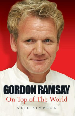best gordon ramsay book gordon ramsay on top of the world by neil