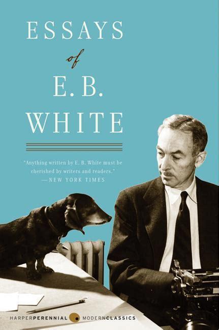 Eb White Essay by Essays Of E B White E B White Paperback
