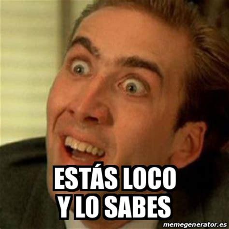 Meme Loco - meme no me digas est 193 s loco y lo sabes 17760590