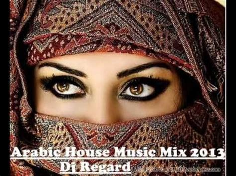 arabic house music 2013 arabic house mix 2013 dj regard mix youtube