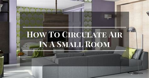 how to circulate air with fans how to circulate air in a small room with just a of