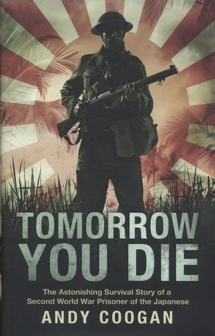 Novel A To Die For Second tomorrow you die the astonishing survival story of a second world war prisoner of the japanese