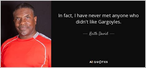Proves Keith Didnt by Top 12 Quotes By Keith David A Z Quotes