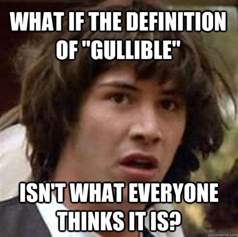 Definition Of Internet Meme - what if the definition of quot gullible quot isn t what everyone