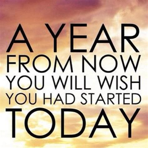 new year today a year from now you ll wish you started today picture quotes