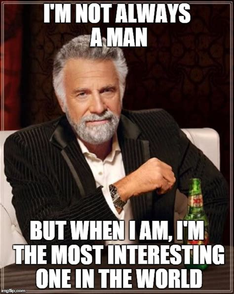 Most Interesting Man Meme Generator - the most interesting man in the world meme imgflip