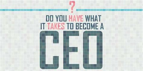 How Does It Take To Become A Mba by Do You What It Takes To Become A Ceo Infographic