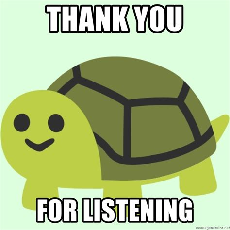thank you letter to for listening thank you for listening emoji turtle meme generator