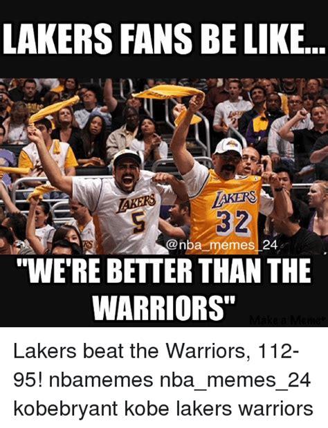 Lakers Memes - lakers fans be like aktrs onba memes 24 were betterthan