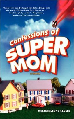 Book Review Confessions Of Supermom By Melanie Lynne Hauser confessions of by melanie lynne hauser