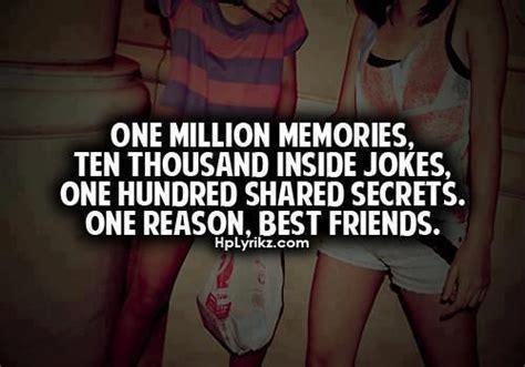million memories ten thousand  jokes   shared secrets  reason