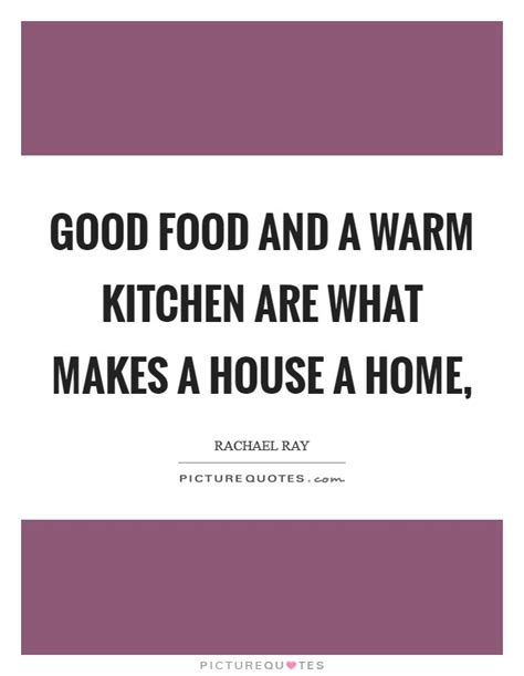 food and a warm kitchen are what makes a house a home