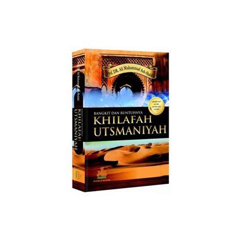 Ketika Rasulullah Harus Berperang Ali Muhammad Ash Shallabi buku bangkit dan runtuhnya daulah utsmaniyah