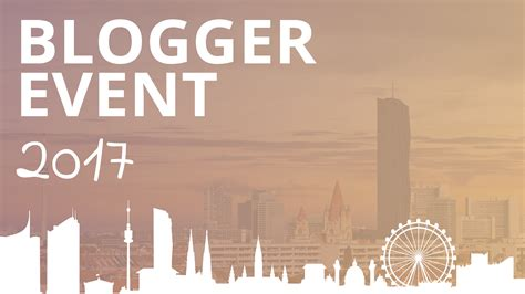 blogger events 2017 das blogger event 2017 in wien blogger party vloggs me