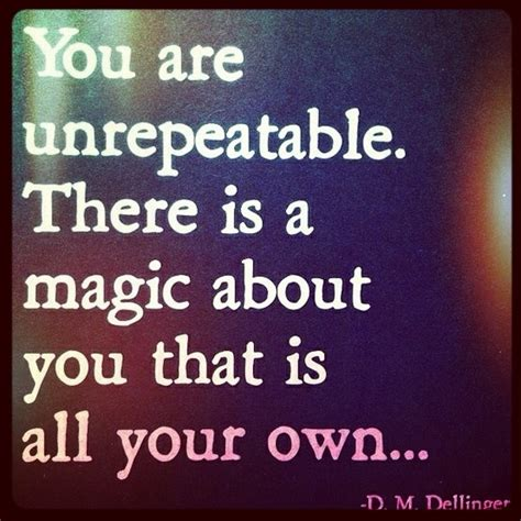 about you you are unrepeatable there is a magic about you that is