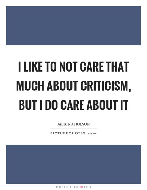 Ido Not Care i like to not care that much about criticism but i do