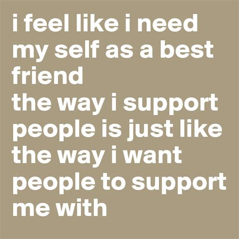 I Feel Like A by I Feel Like I Need My Self As A Best Friend The Way I