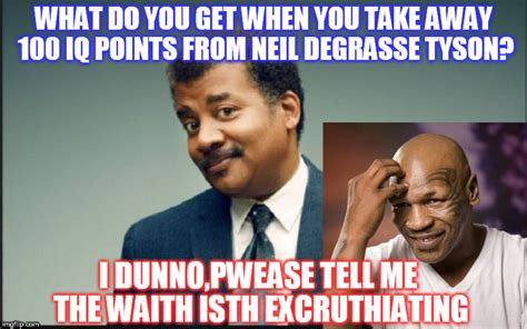 Neil Degrasse Tyson Meme Generator - image tagged in tyson imgflip