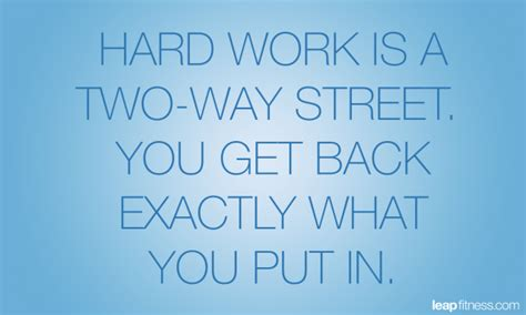 where do you put a st hard work is a two way street you get back exactly what