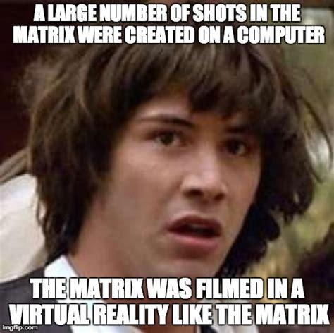 The Matrix Meme - my friends realisation about the matrix imgflip