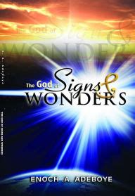 the signs of god ebook the god of signs wonders by enoch a adeboye design