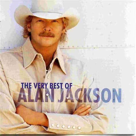 the best of alan jackson the best of alan jackson alan jackson mp3 buy