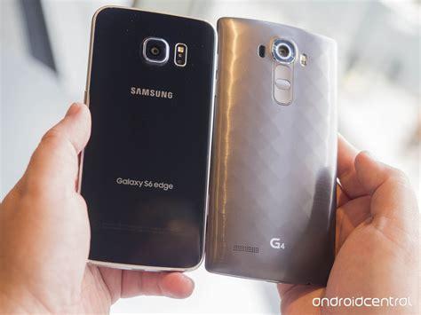 lg g4 vs samsung galaxy s6 and galaxy s6 edge in pictures the lg g4 vs samsung galaxy s6 edge