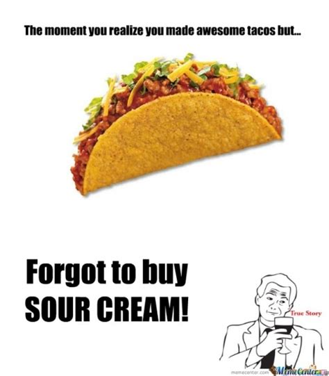 Taco Memes - food fail memes best collection of funny food fail pictures