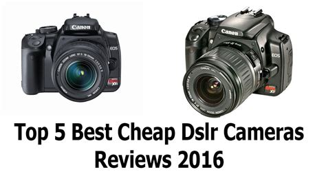 best dslr cheap top 5 best cheap dslr cameras 2016 best dslr best