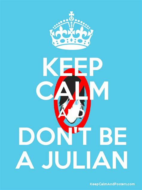 don t be a books keep calm and don t be a julian keep calm and posters