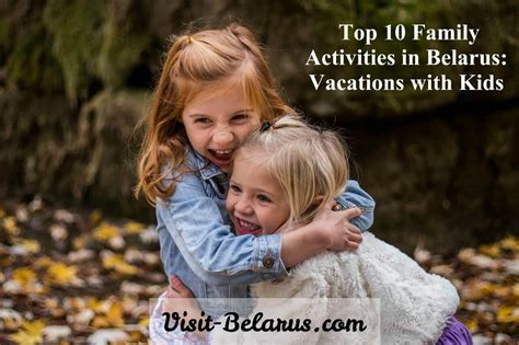 Top 10 Activities With Your Infant by Top 10 Family Activities In Belarus Vacations With