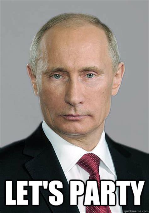 Meme Putin - let s party putin quickmeme