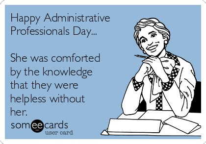 She Was Comforted By The Knowledge by Happy Administrative Professionals Day She Was Comforted