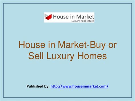 buy or sell house house in market buy or sell luxury homes