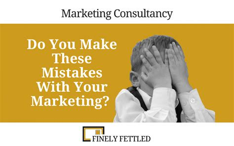 Do You Make These Mistakes On A Date by Do You Make These Marketing Mistakes Finely Fettled