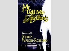 Mr Tell Me Anything by Sherra Wright Robinson Goodreads Sign In