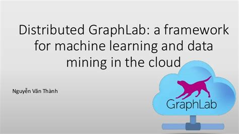 Mining In The Cloud As by Distributed Graphlab A Framework For Machine Learning And