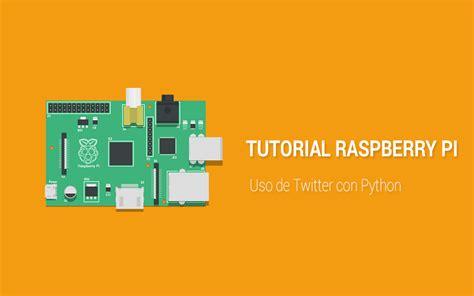 video tutorial raspberry pi tutorial raspberry pi uso de twitter con python