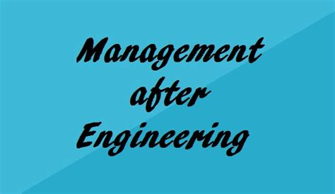 Mba In Engineering Management by Management After Engineering Courses Advantages Scope