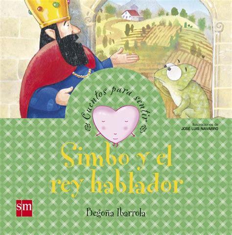 libro simbo y el rey simbo y el rey hablador literatura infantil y juvenil sm