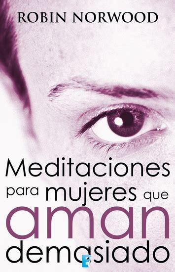 leer libro las mujeres que aman demasiado meditaciones para que aman de by robin norwood read book online