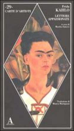 frida kahlo lettere appassionate libro lettere appassionate di f kahlo lafeltrinelli