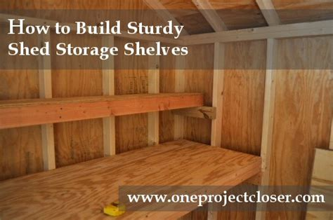 How To Build A Shelf In A Shed by How To Build Shed Storage Shelves One Project Closer