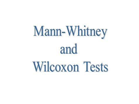 wilcoxon test mann and wilcoxon tests ppt