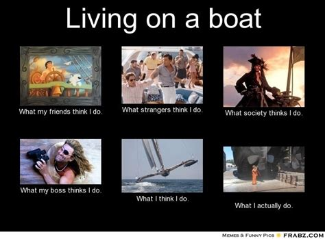 boat meme what other people think when i live on a boat boat