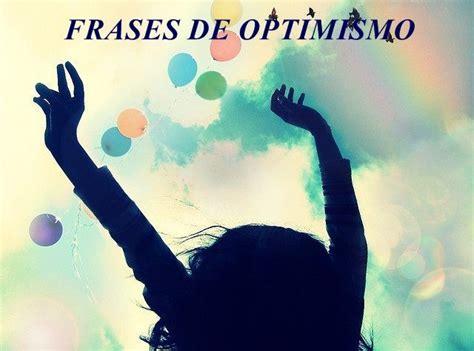 imagenes de optimismo y esperanza las 150 mejores frases de optimismo como superar